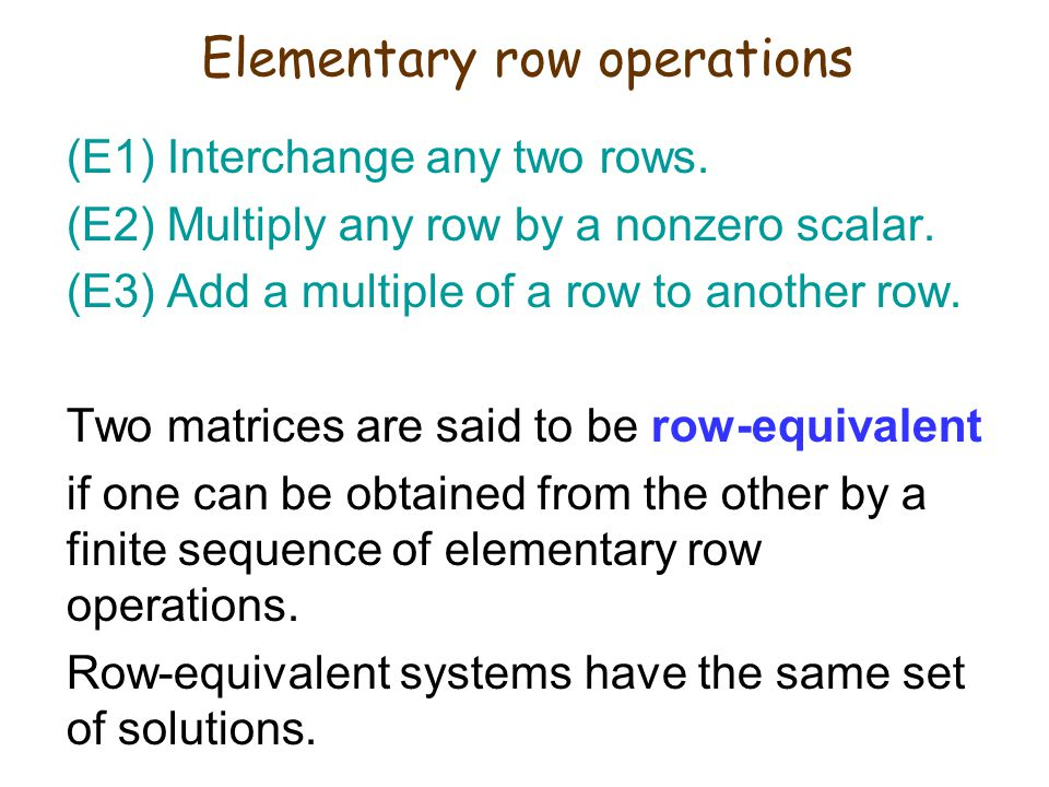 (E1) Interchange any two rows. (E2) Multiply any row by a nonzero scalar. (E3) Add a multiple of a row to another row. Two matrices are said to be row