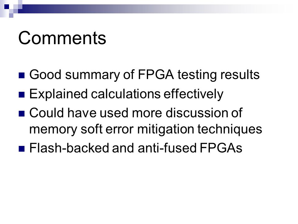 Comments Good summary of FPGA testing results Explained calculations effectively Could have used more discussion of memory soft error mitigation techn