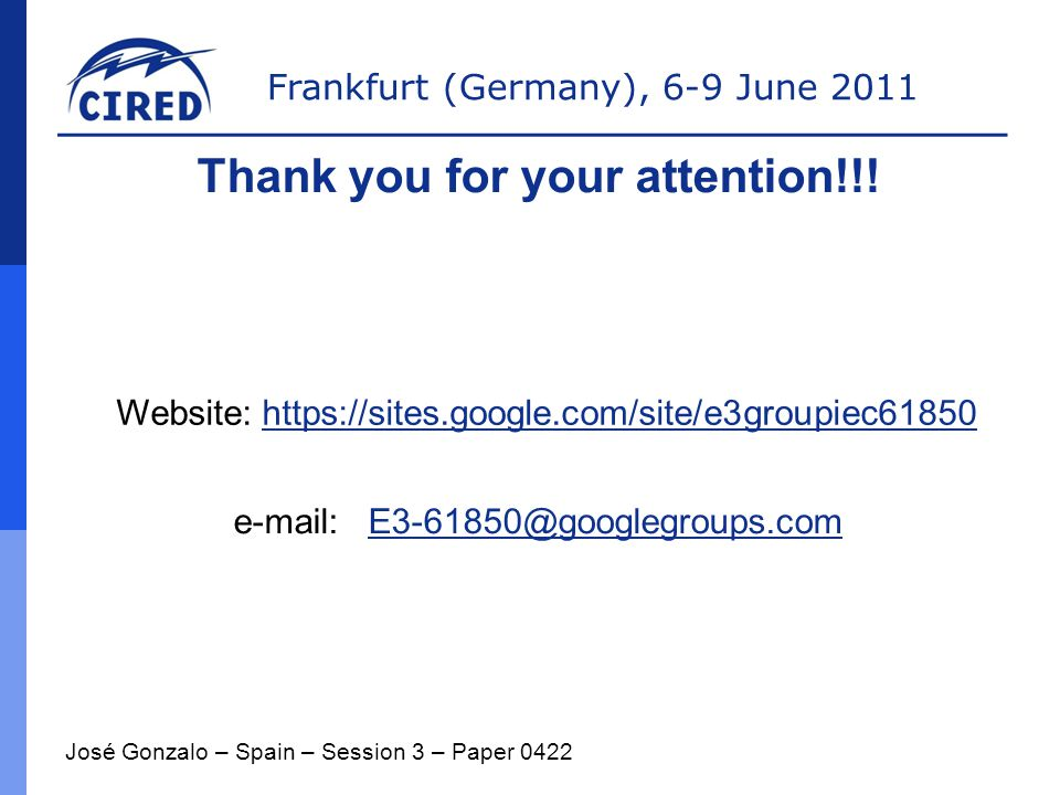 Frankfurt (Germany), 6-9 June 2011 José Gonzalo – Spain – Session 3 – Paper 0422 Thank you for your attention!!.