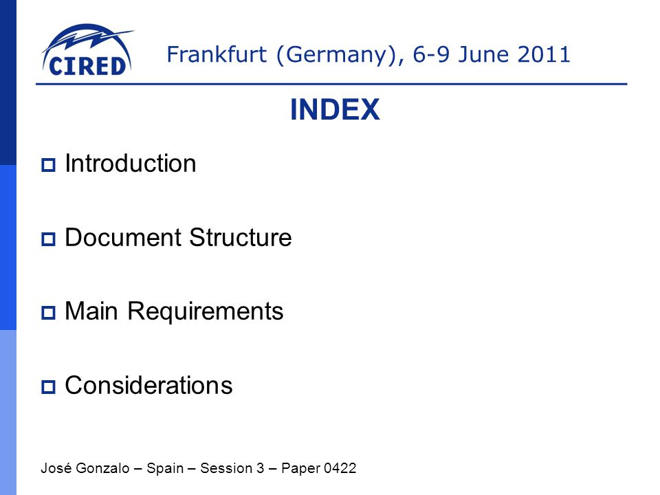 Frankfurt (Germany), 6-9 June 2011  Introduction  Document Structure  Main Requirements  Considerations José Gonzalo – Spain – Session 3 – Paper 0422 INDEX