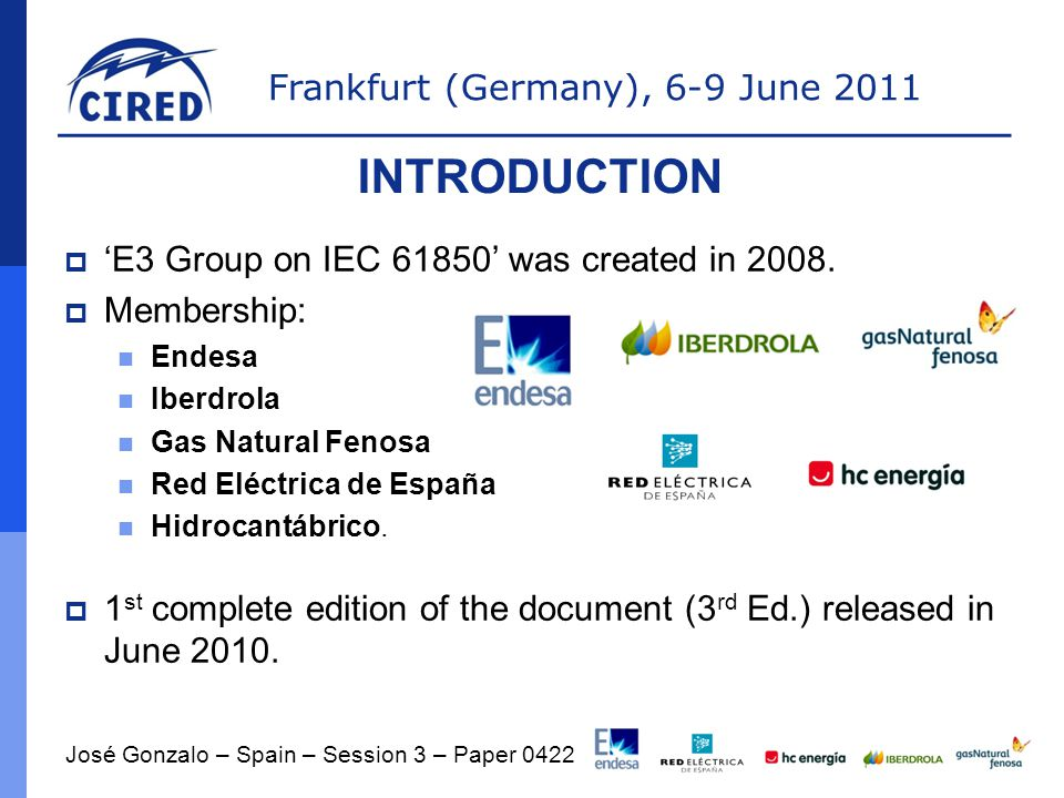 Frankfurt (Germany), 6-9 June 2011  'E3 Group on IEC 61850' was created in 2008.  Membership: Endesa Iberdrola Gas Natural Fenosa Red Eléctrica de E