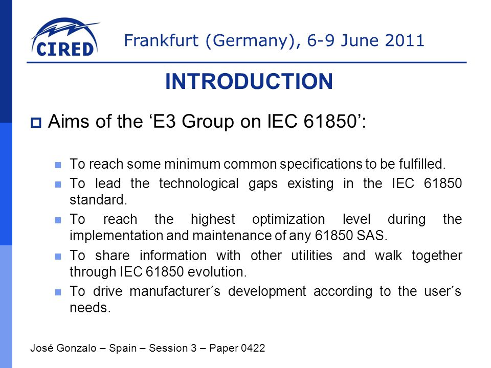 Frankfurt (Germany), 6-9 June 2011  Aims of the 'E3 Group on IEC 61850': To reach some minimum common specifications to be fulfilled.