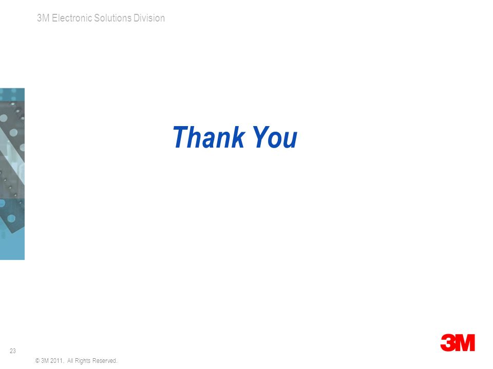 23 3M Electronic Solutions Division Thank You © 3M 2011. All Rights Reserved.