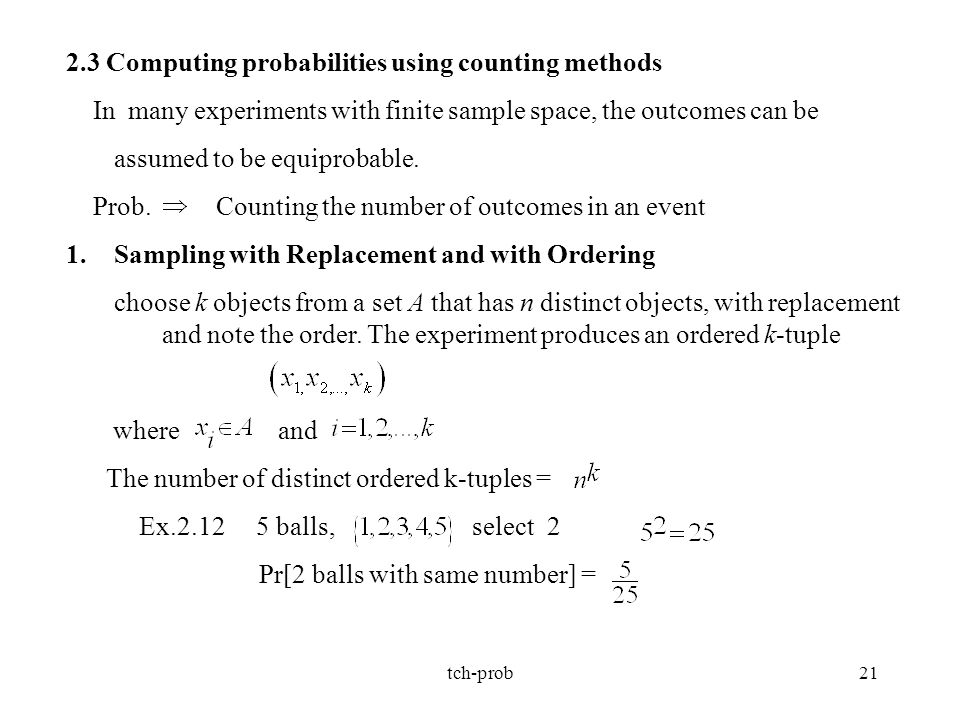 tch-prob21 2.3 Computing probabilities using counting methods In many experiments with finite sample space, the outcomes can be assumed to be equiprob