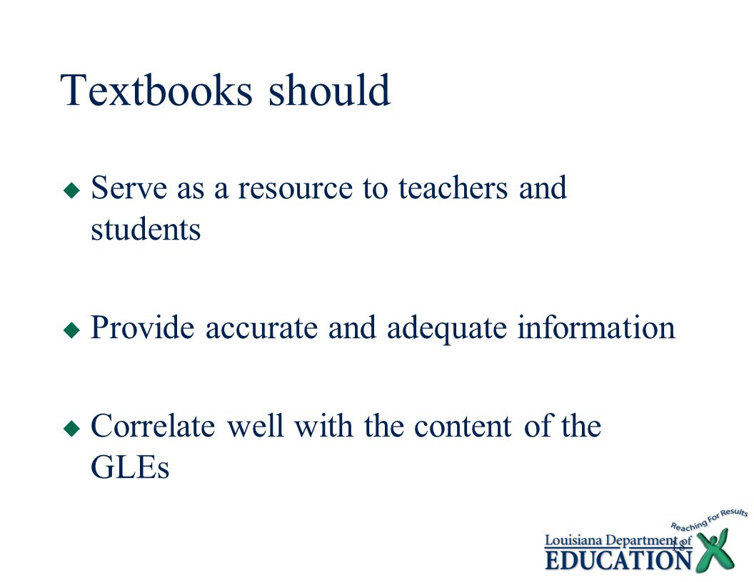 18 Textbooks should  Serve as a resource to teachers and students  Provide accurate and adequate information  Correlate well with the content of the GLEs