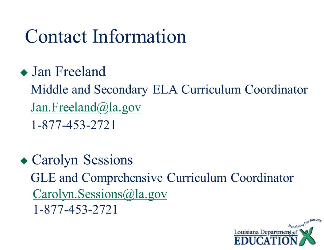 19 Contact Information  Jan Freeland Middle and Secondary ELA Curriculum Coordinator Jan.Freeland@la.gov 1-877-453-2721  Carolyn Sessions GLE and Comprehensive Curriculum Coordinator Carolyn.Sessions@la.gov 1-877-453-2721