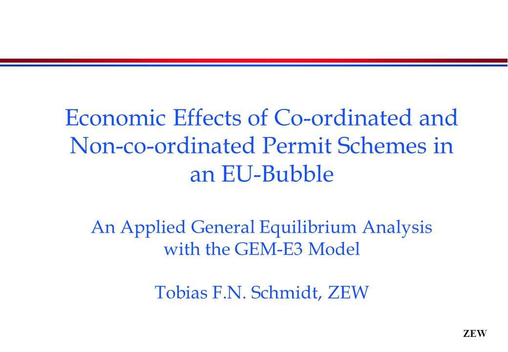 ZEW Economic Effects of Co-ordinated and Non-co-ordinated Permit Schemes in an EU-Bubble An Applied General Equilibrium Analysis with the GEM-E3 Model