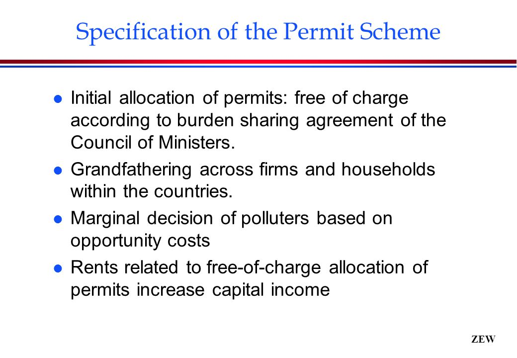 ZEW Specification of the Permit Scheme l Initial allocation of permits: free of charge according to burden sharing agreement of the Council of Ministers.