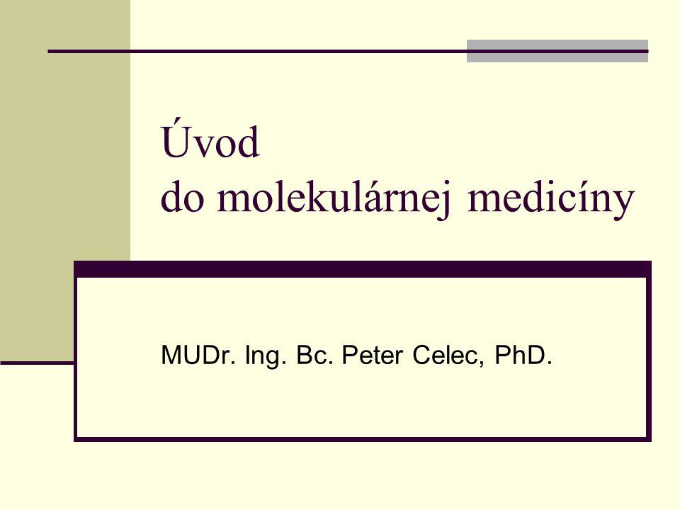 Úvod do molekulárnej medicíny MUDr. Ing. Bc. Peter Celec, PhD.