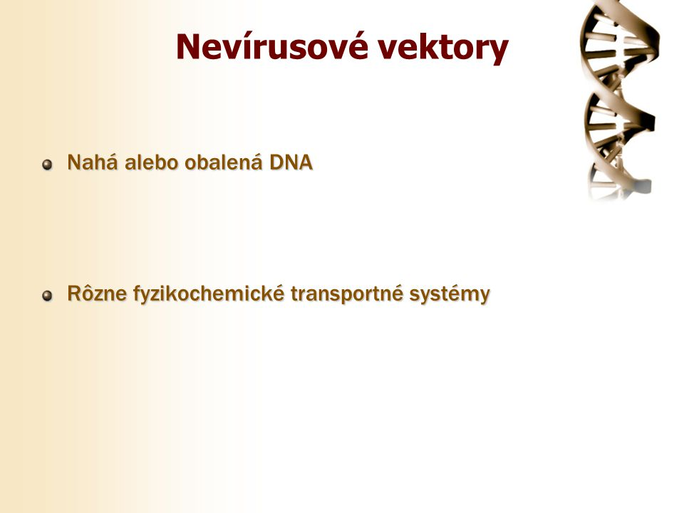 Nevírusové vektory Nahá alebo obalená DNA Rôzne fyzikochemické transportné systémy