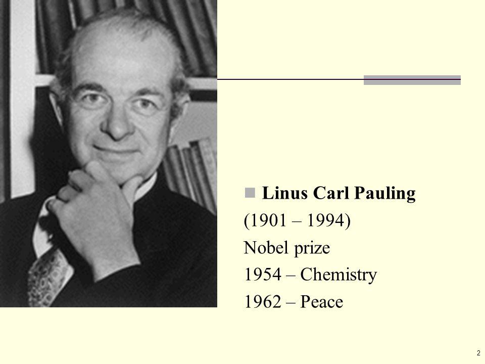 2 Linus Carl Pauling (1901 – 1994) Nobel prize 1954 – Chemistry 1962 – Peace
