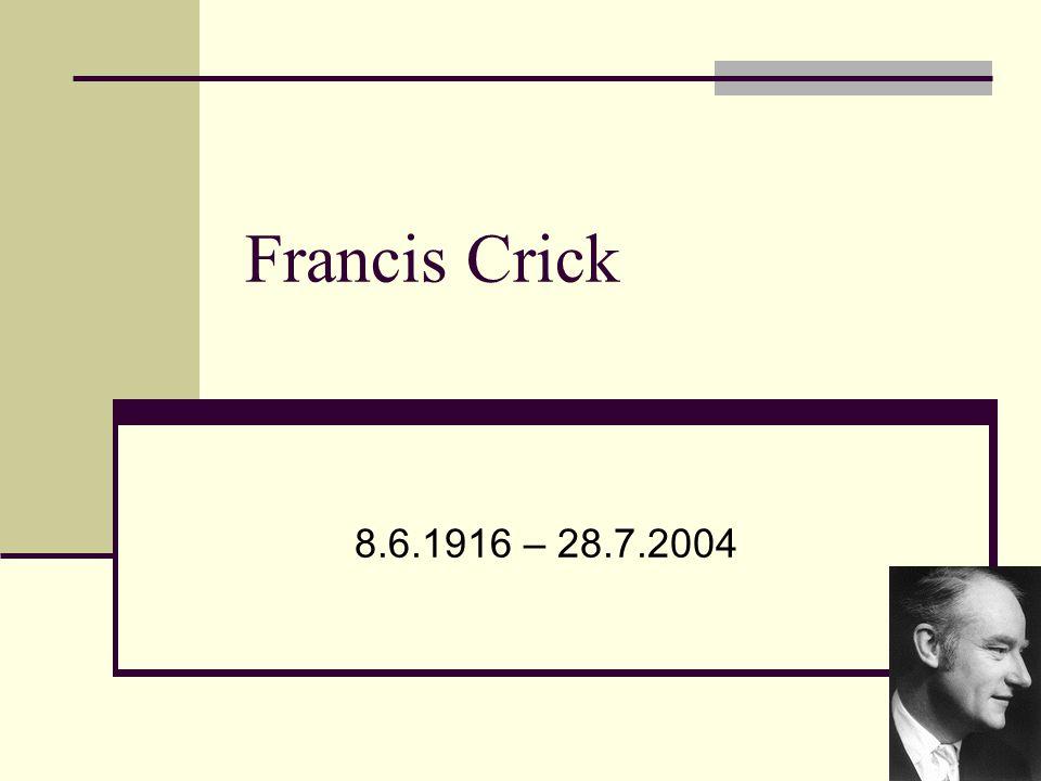 Francis Crick 8.6.1916 – 28.7.2004