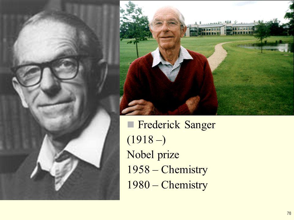 78 Frederick Sanger (1918 –) Nobel prize 1958 – Chemistry 1980 – Chemistry