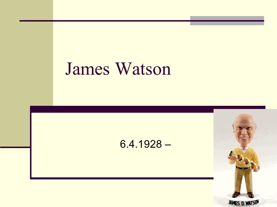 James Watson 6.4.1928 –