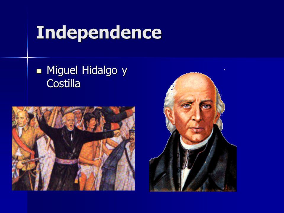 Independence Miguel Hidalgo y Costilla Miguel Hidalgo y Costilla