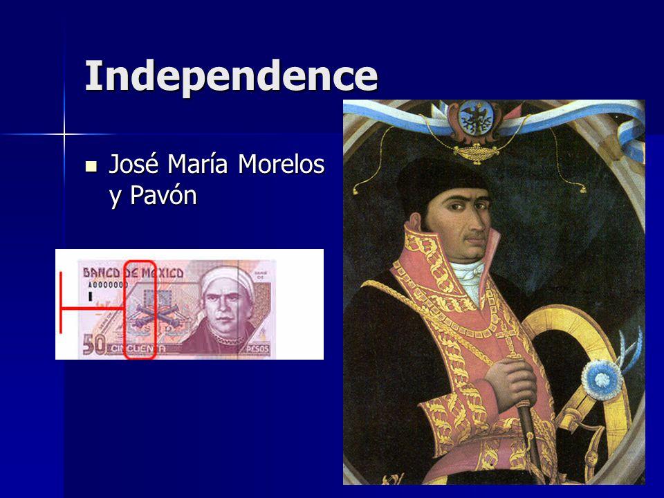 Independence José María Morelos y Pavón José María Morelos y Pavón