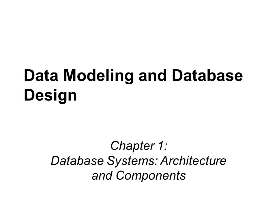 Data Modeling and Database Design Chapter 1: Database Systems: Architecture and Components