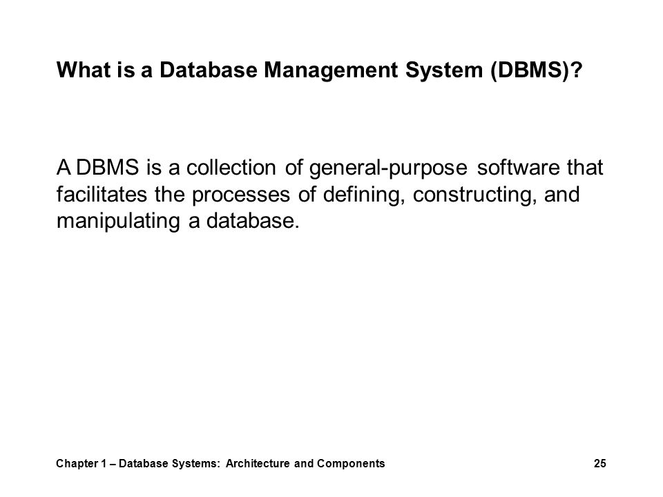 Chapter 1 – Database Systems: Architecture and Components25 What is a Database Management System (DBMS).