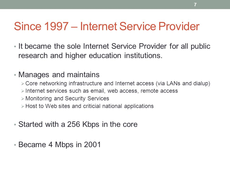 7 Since 1997 – Internet Service Provider It became the sole Internet Service Provider for all public research and higher education institutions.