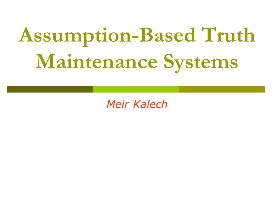 Assumption-Based Truth Maintenance Systems Meir Kalech