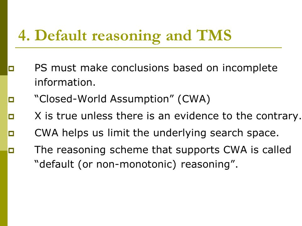 4. Default reasoning and TMS  PS must make conclusions based on incomplete information.
