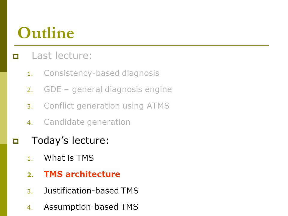 Outline  Last lecture: 1.Consistency-based diagnosis 2.