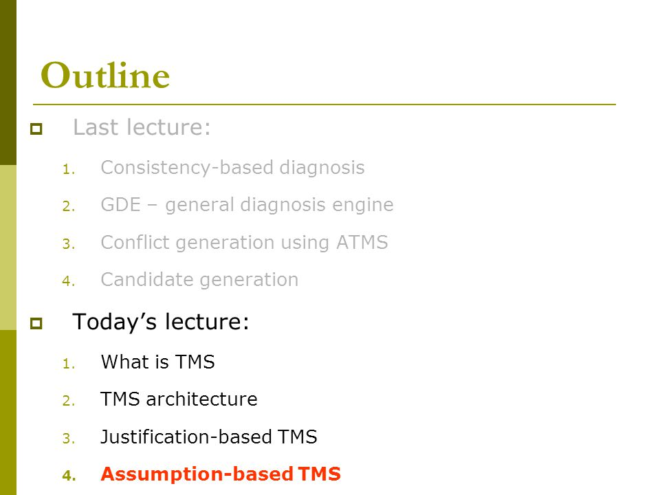 Outline  Last lecture: 1. Consistency-based diagnosis 2.