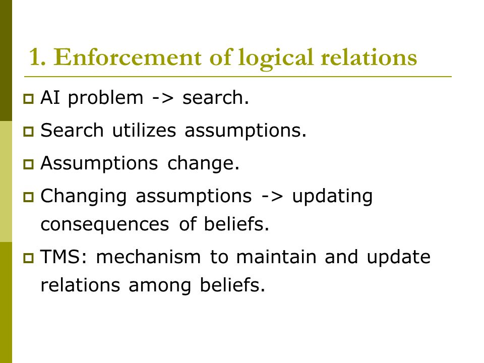 1. Enforcement of logical relations  AI problem -> search.