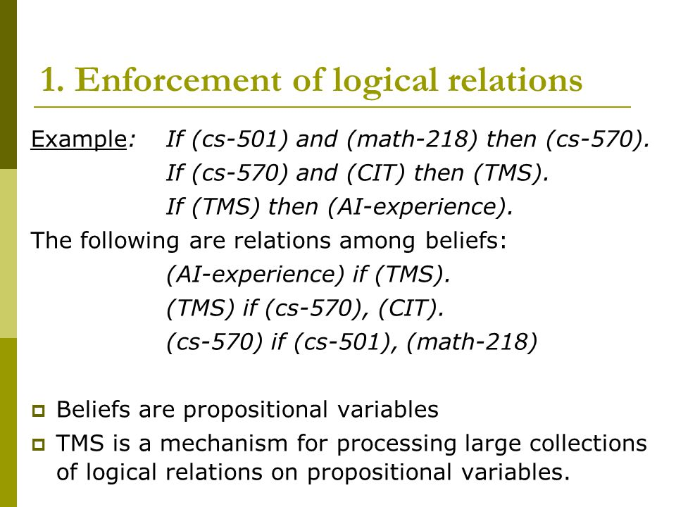 1. Enforcement of logical relations Example: If (cs-501) and (math-218) then (cs-570).