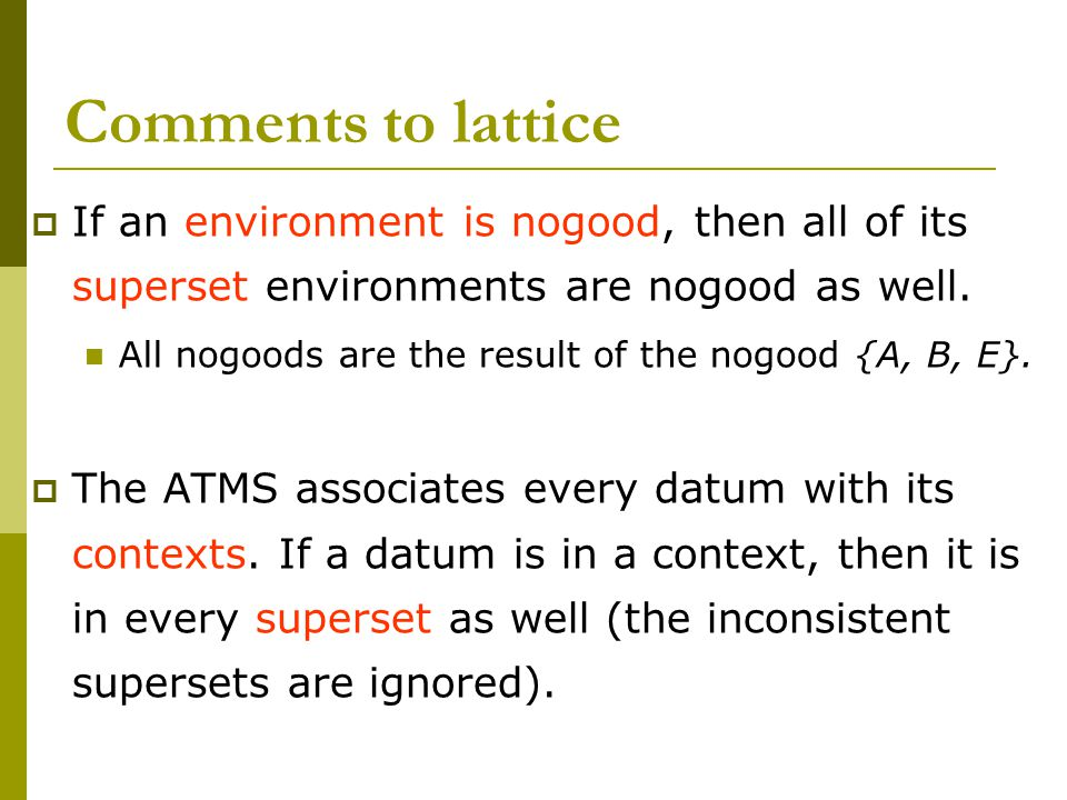 Comments to lattice  If an environment is nogood, then all of its superset environments are nogood as well.