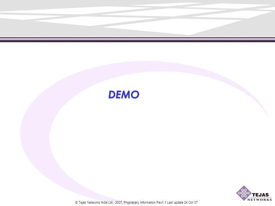 © Tejas Networks India Ltd., 2007, Proprietary Information Rev1.1 Last update 24 Oct 07 DEMO