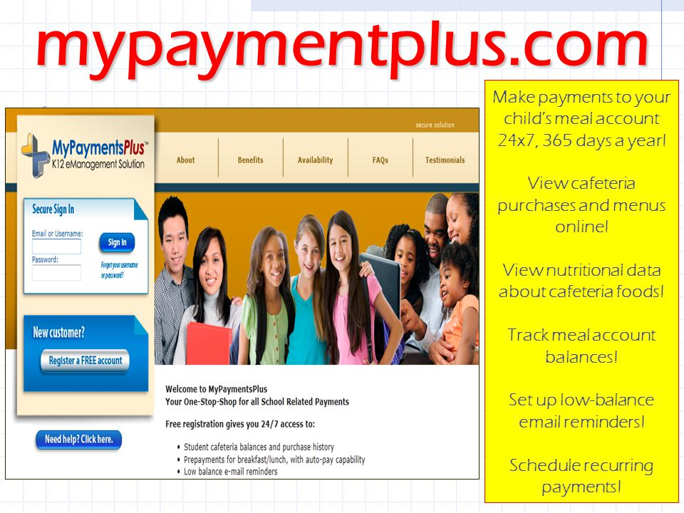 mypaymentplus.com Make payments to your child's meal account 24x7, 365 days a year.