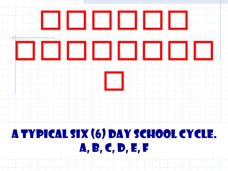 Middle School Structur e A typical six (6) day school cycle. A, B, C, D, E, F