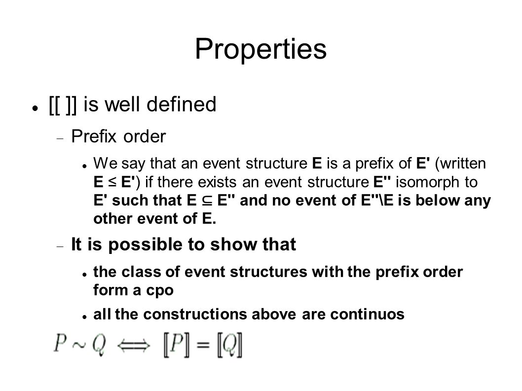 Properties [[ ]] is well defined  Prefix order We say that an event structure E is a prefix of E' (written E ≤ E') if there exists an event structure