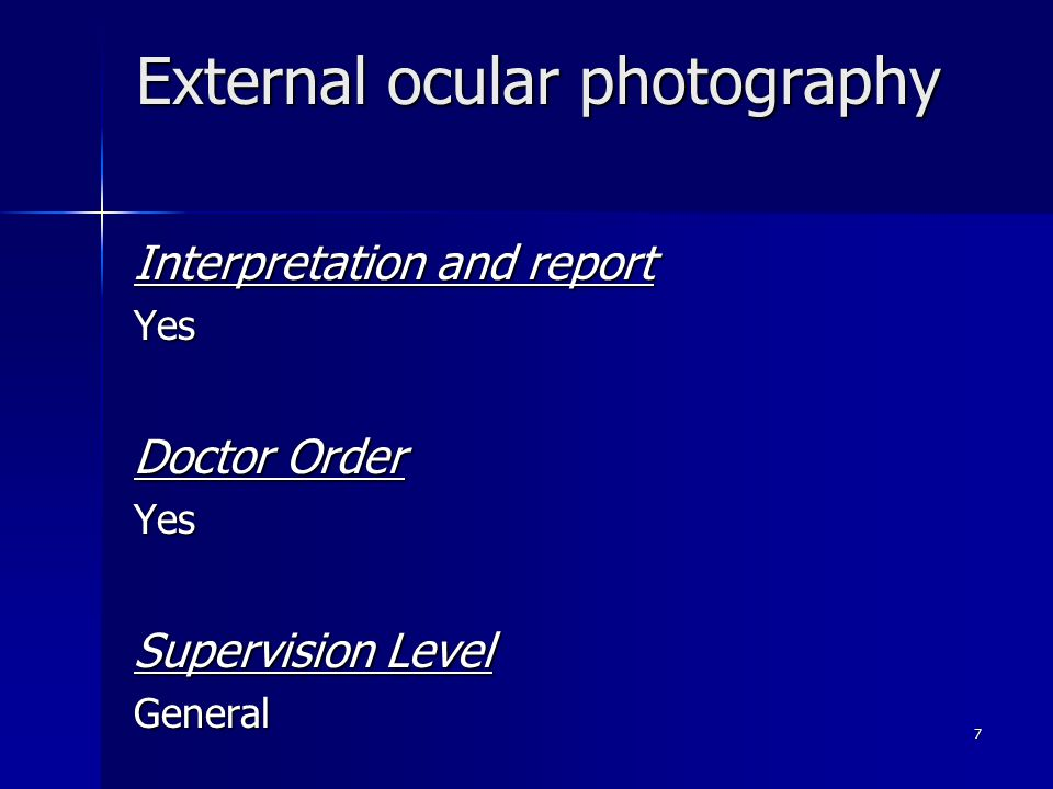 External ocular photography Interpretation and report Yes Doctor Order Yes Supervision Level General 7