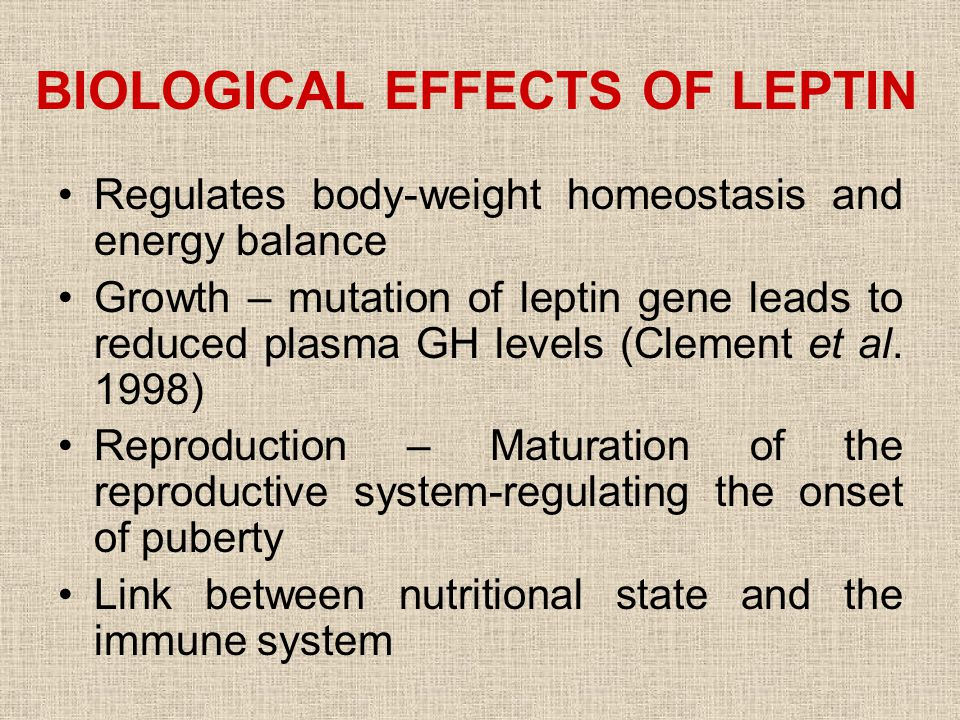 BIOLOGICAL EFFECTS OF LEPTIN Regulates body-weight homeostasis and energy balance Growth – mutation of leptin gene leads to reduced plasma GH levels (Clement et al.