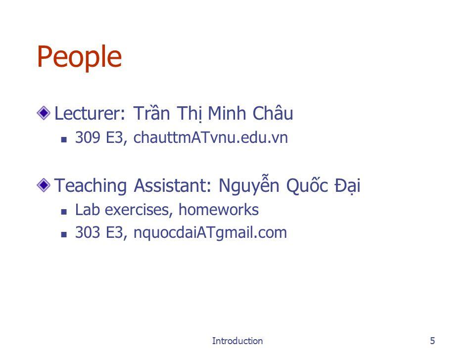 Introduction5 People Lecturer: Trần Thị Minh Châu 309 E3, chauttmATvnu.edu.vn Teaching Assistant: Nguyễn Quốc Đại Lab exercises, homeworks 303 E3, nquocdaiATgmail.com