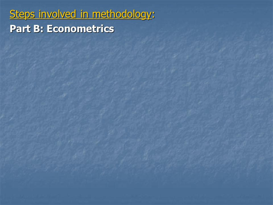 Steps involved in methodology: Part B: Econometrics