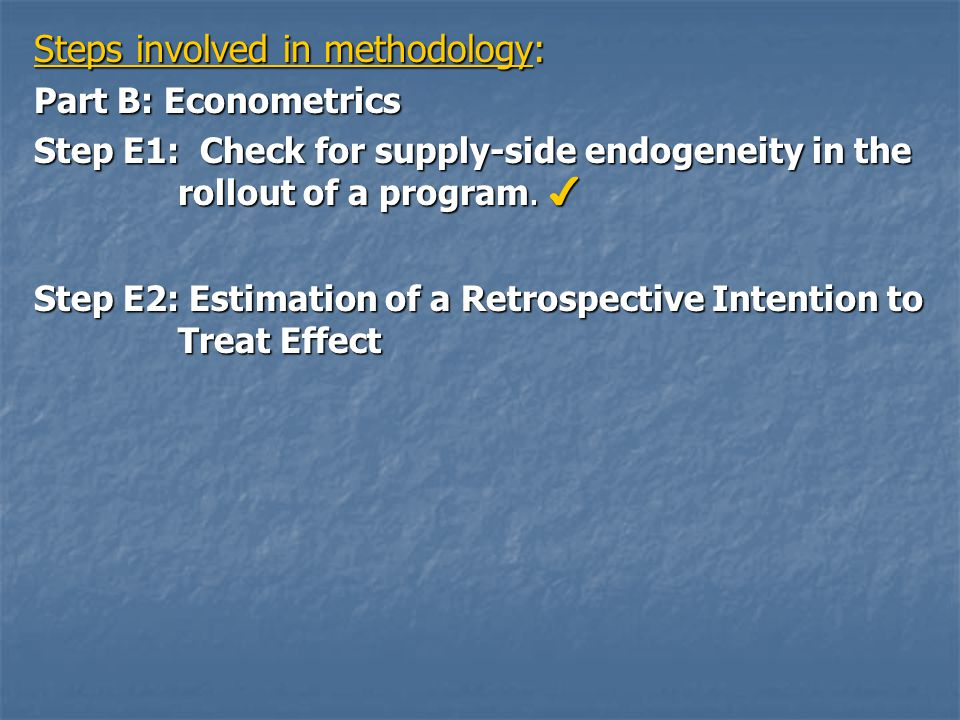 Steps involved in methodology: Part B: Econometrics Step E1: Check for supply-side endogeneity in the rollout of a program.