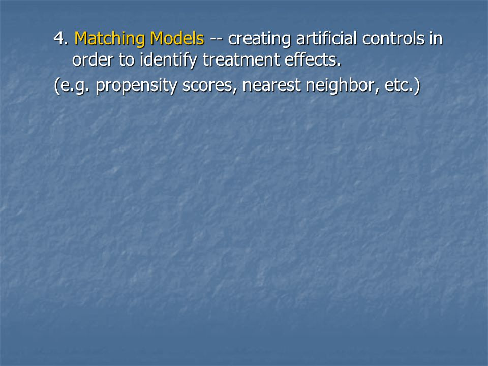 4. Matching Models -- creating artificial controls in order to identify treatment effects.