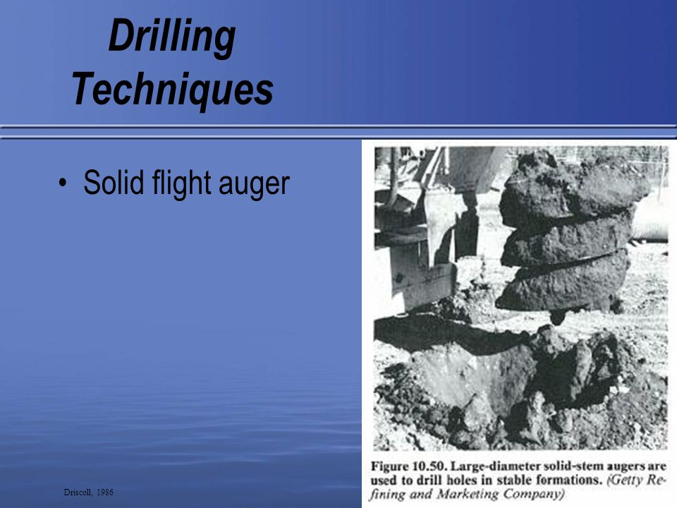 5 Drilling Techniques Solid flight auger Driscoll, 1986