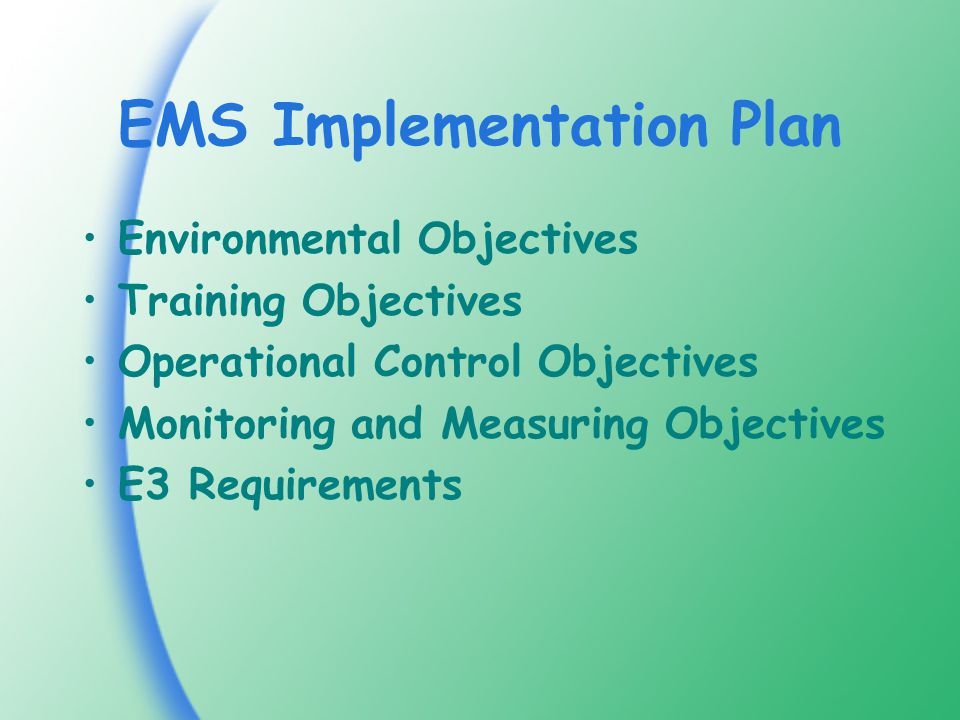 EMS Implementation Plan Environmental Objectives Training Objectives Operational Control Objectives Monitoring and Measuring Objectives E3 Requirements