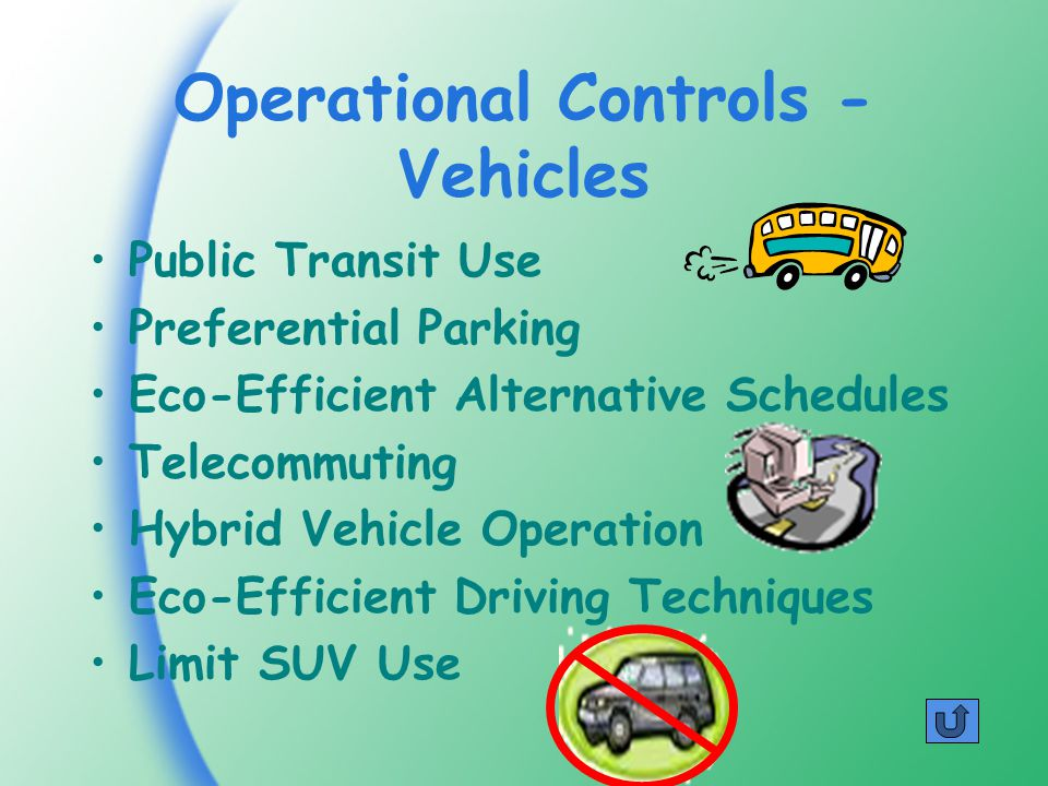 Operational Controls - Vehicles Public Transit Use Preferential Parking Eco-Efficient Alternative Schedules Telecommuting Hybrid Vehicle Operation Eco-Efficient Driving Techniques Limit SUV Use