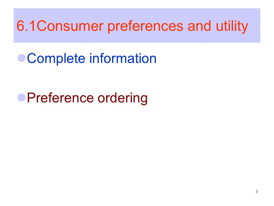 3 6.1Consumer preferences and utility Complete information Preference ordering