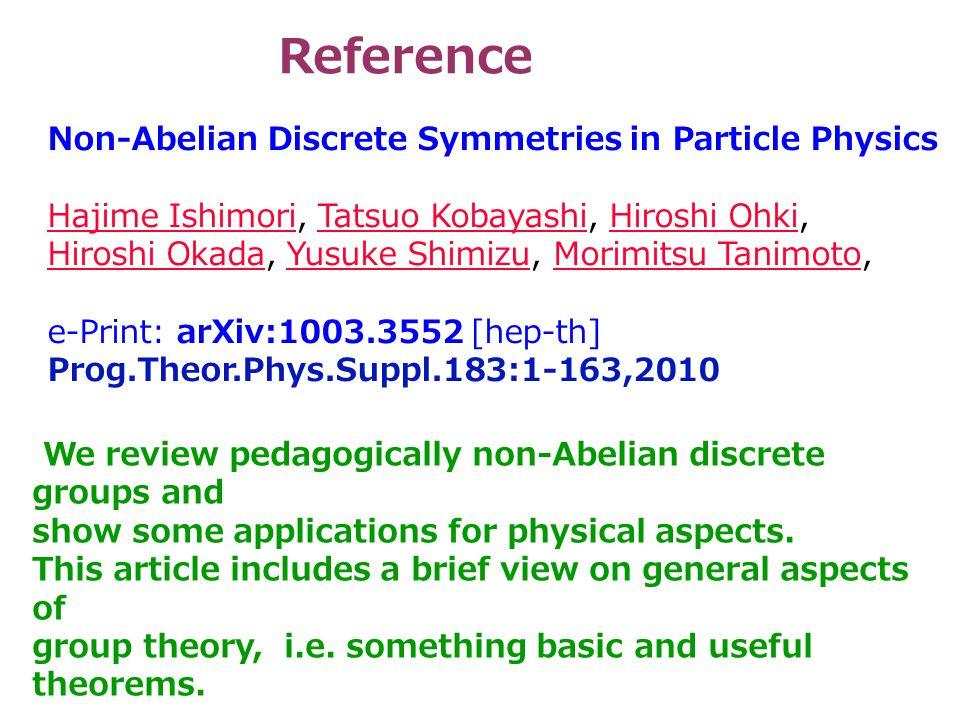 Non-Abelian Discrete Symmetries in Particle Physics Hajime IshimoriHajime Ishimori, Tatsuo Kobayashi, Hiroshi Ohki,Tatsuo KobayashiHiroshi Ohki Hirosh