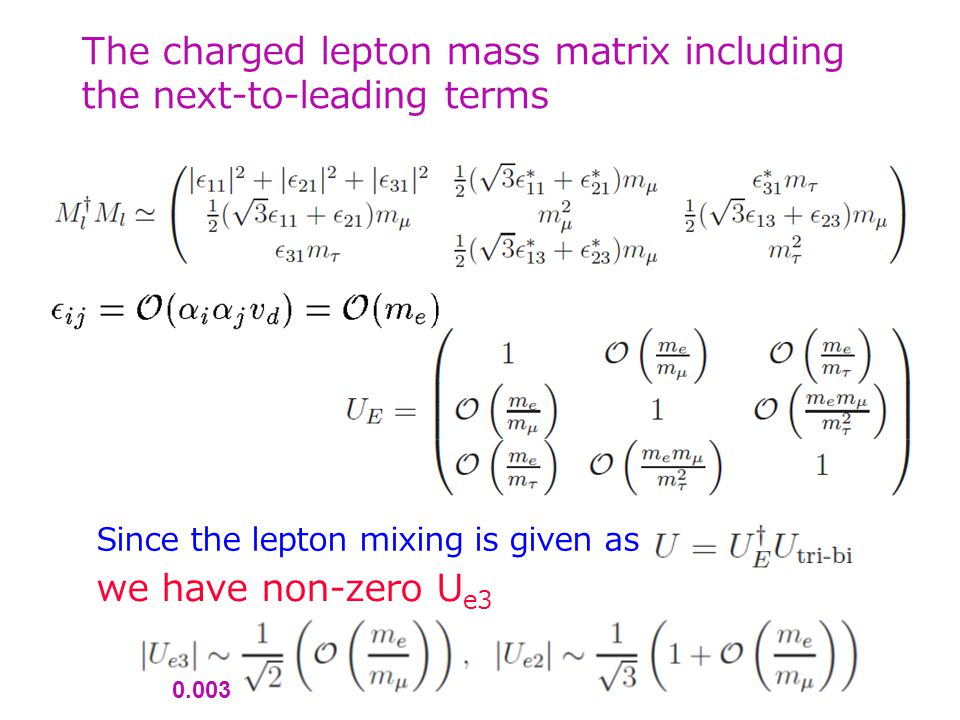 The charged lepton mass matrix including the next-to-leading terms Since the lepton mixing is given as we have non-zero U e3 0.003