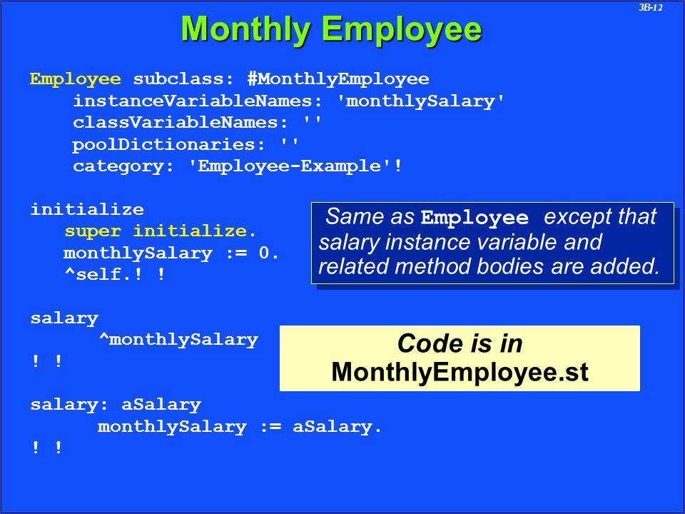 3B-12 Monthly Employee Employee subclass: #MonthlyEmployee instanceVariableNames: monthlySalary classVariableNames: poolDictionaries: category: Employee-Example .