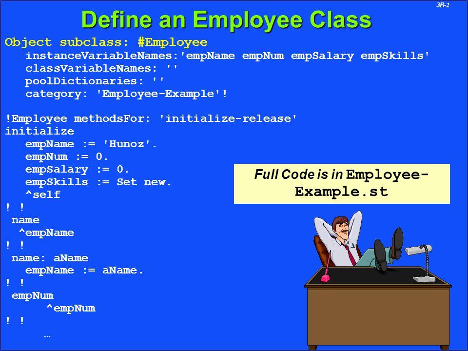 3B-2 Object subclass: #Employee instanceVariableNames: empName empNum empSalary empSkills classVariableNames: poolDictionaries: category: Employee-Example .