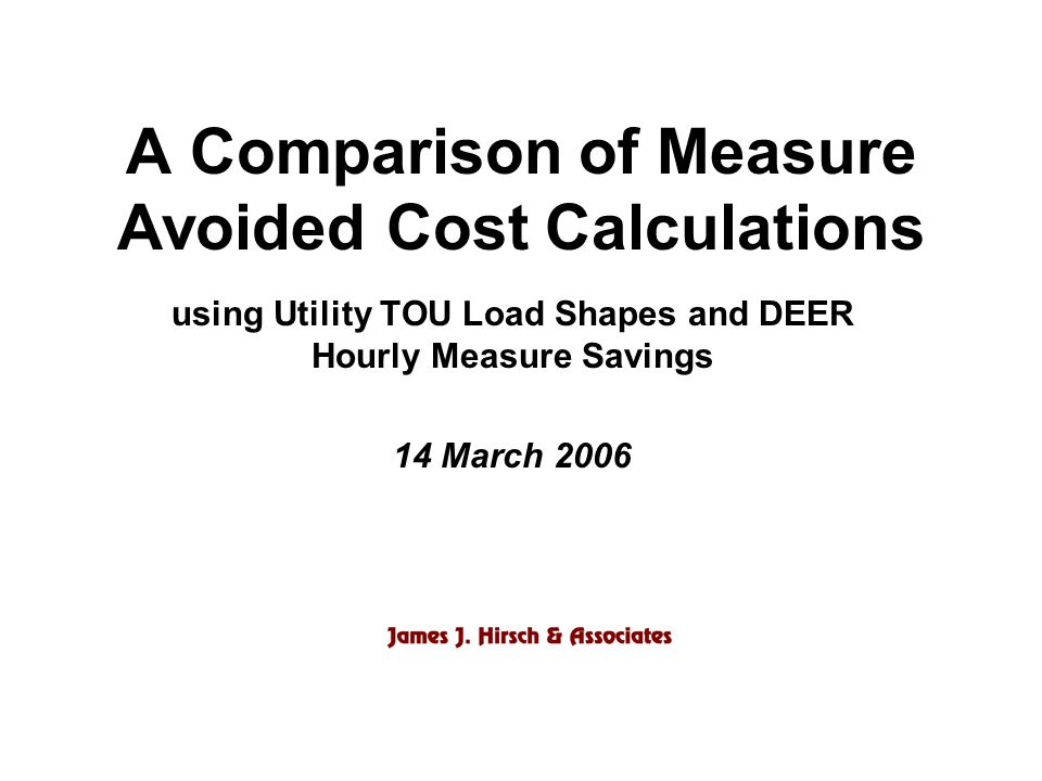 A Comparison of Measure Avoided Cost Calculations using Utility TOU Load Shapes and DEER Hourly Measure Savings 14 March 2006