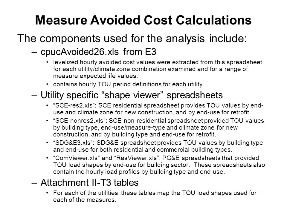 Preliminary conclusions Some measures do not lend themselves to be summarized by any TOU end-use load shape: Measures that save energy during some TOU periods but use more energy during other TOU periods cannot be approximated by an end-use load shape.